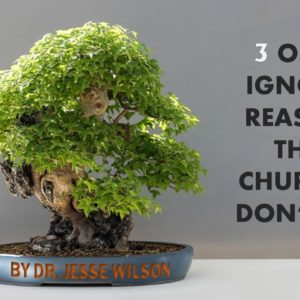 3 Often Ignored Reasons Churches Don't Grow